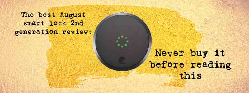 The best August smart lock 2nd generation review: Never buy it before reading this